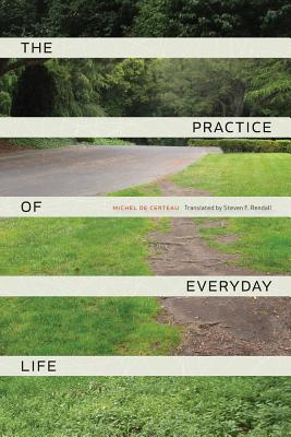The Practice of Everyday Life - De Certeau, Michel, and Rendall, Steven F (Translated by)