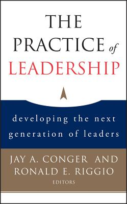 The Practice of Leadership: Developing the Next Generation of Leaders - Conger, Jay A, and Riggio, Ronald E, and Bass, Bernard M (Foreword by)