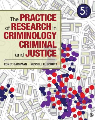 The Practice of Research in Criminology and Criminal Justice - Bachman, Ronet D, and Schutt, Russell K