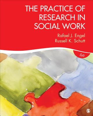 The Practice of Research in Social Work - Engel, Rafael J, Dr., and Schutt, Russell K