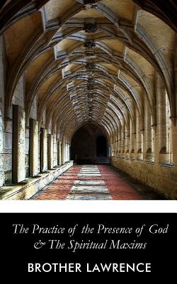 The Practice of the Presence of God and the Spiritual Maxims - Lawrence, Brother