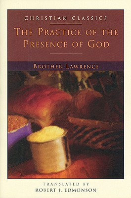 The Practice of the Presence of God - Brother Lawrence, and Edmonson, Robert J (Translated by), and Helms, Hal McElwaine (Editor)