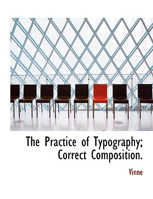 The Practice of Typography; Correct Composition. - Vinne