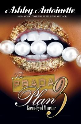 The Prada Plan 3: Green-Eyed Monster - Antoinette, Ashley