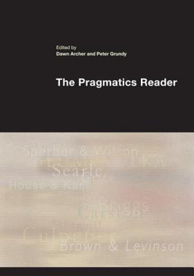 The Pragmatics Reader - Grundy, Peter (Editor), and Archer, Dawn (Editor)