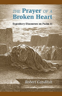 The Prayer of a Broken Heart: Expository Discourses on Psalm 51 - Candlish, Robert S