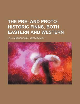 The Pre- And Proto-Historic Finns, Both Eastern and Western (Volume 1) - Abercromby, John Abercromby, Bar