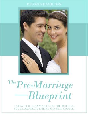 The Pre-Marriage Blueprint: A Strategic Planning Guide for Building Your Corporate Empire as a New Couple - Hamilton, Delores