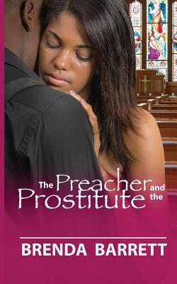 The Preacher and the Prostitute - Barrett, Brenda A