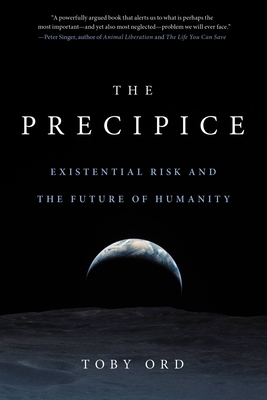 The Precipice: Existential Risk and the Future of Humanity - Ord, Toby