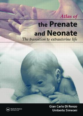 The Prenate and Neonate: An Illustrated Guide to the Transition to Extrauterine Life - Renzo, Gian Carlo Di, and Simeoni, Umberto