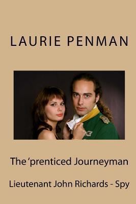 The 'prenticed Journeyman: Lieutenant John Richards - Spy - Penman, Laurie