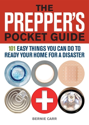 The Prepper's Pocket Guide: 101 Easy Things You Can Do to Ready Your Home for a Disaster - Carr, Bernie, and Wondolowski, Evan (Illustrator)