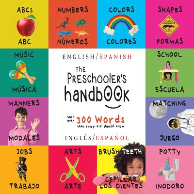 The Preschooler's Handbook: Bilingual (English / Spanish) (Ingles / Espanol) ABC's, Numbers, Colors, Shapes, Matching, School, Manners, Potty and Jobs, with 300 Words That Every Kid Should Know: Engage Early Readers: Children's Learning Books - Martin, Dayna, and Roumanis, A R (Editor)