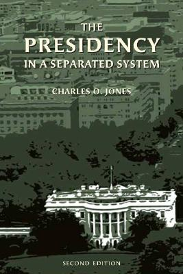 The Presidency in a Separated System - Jones, Charles O