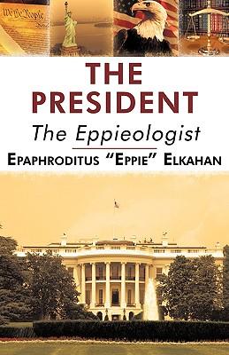 """The President: The Eppieologist - Epaphroditus """"Eppie"""" Elkahan, """"Eppie"""" Elkahan"""