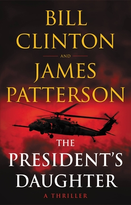 The President's Daughter: A Thriller - Patterson, James, and Clinton, Bill, President