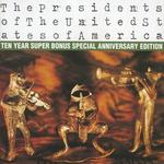 The Presidents of the United States of America [Ten Year Super Bonus Special Anniversary Ed - The Presidents of the United States of America