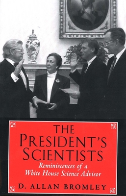 The President's Scientists: Reminiscences of a White House Science Advisor - Bromley, D Allan