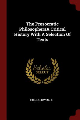 The Presocratic Philosophersa Critical History with a Selection of Texts - Kirk, Gs