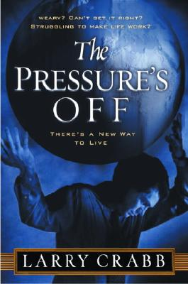The Pressure's Off: There's a New Way to Live - Crabb, Lawrence J, and Crabb, Larry, Dr.
