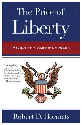 The Price of Liberty: Paying for America's Wars - Hormats, Robert D