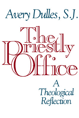 The Priestly Office: A Theological Reflection - Dulles, Avery, S.J.