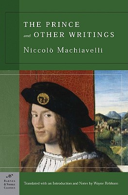 The Prince and Other Writings (Barnes & Noble Classics Series) - Machiavelli, Niccolo