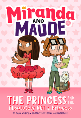 The Princess and the Absolutely Not a Princess (Miranda and Maude #1) - Wunsch, Emma