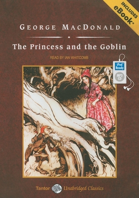 The Princess and the Goblin, with eBook - MacDonald, George, and Whitcomb, Ian (Narrator)