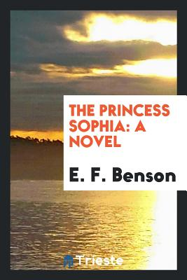 The Princess Sophia - Benson, E F