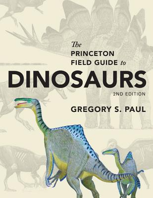 The Princeton Field Guide to Dinosaurs: Second Edition - Paul, Gregory S