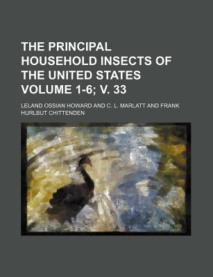 The Principal Household Insects of the United States Volume 1-6; V. 33 - Howard, Leland Ossian