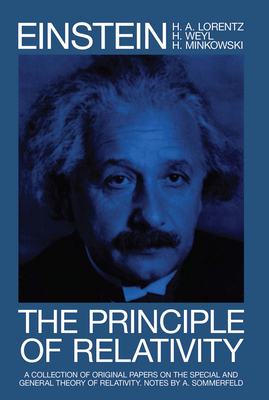 The Principle of Relativity: A Collection of Original Memoirs on the Special and General Theory of Relativity - Lorentz, H A, and Einstein, Albert, and Minkowski, Hermann