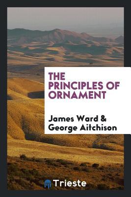 The Principles of Ornament - Ward, James
