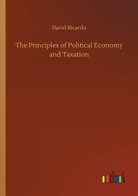 The Principles of Political Economy and Taxation - Ricardo, David