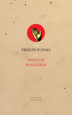 The Prison Poems of Nikolai Bukharin - Bukharin, Nikolai, and Shriver, George (Translated by)