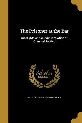The Prisoner at the Bar - Train, Arthur Cheney 1875-1945
