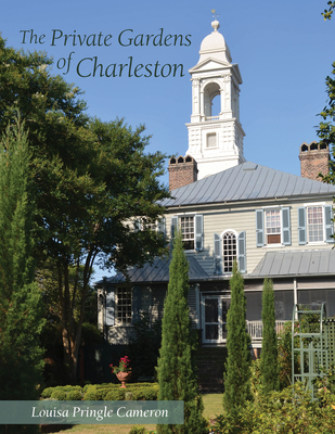 The Private Gardens of Charleston - Cameron, Louisa Pringle
