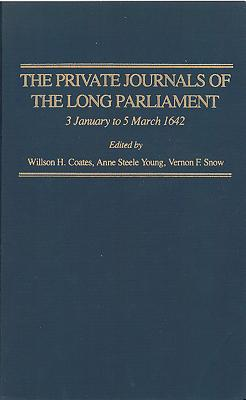 The Private Journals of the Long Parliament - Coates, Willson H (Editor), and Young, Anne Steele (Editor), and Snow, Vernon F, Professor (Editor)