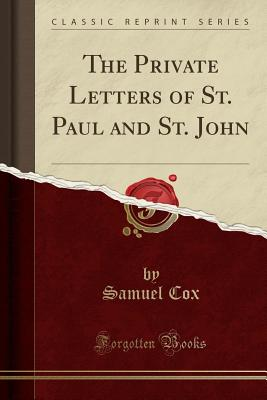 The Private Letters of St. Paul and St. John (Classic Reprint) - Cox, Samuel