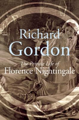 The Private Life of Florence Nightingale - Gordon, Richard