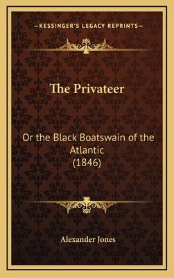 The Privateer: Or the Black Boatswain of the Atlantic (1846) - Jones, Alexander