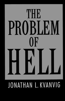 The Problem of Hell - Kvanvig, Jonathan L