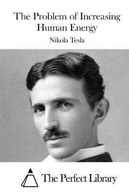 The Problem of Increasing Human Energy - Tesla, Nikola, and The Perfect Library (Editor)