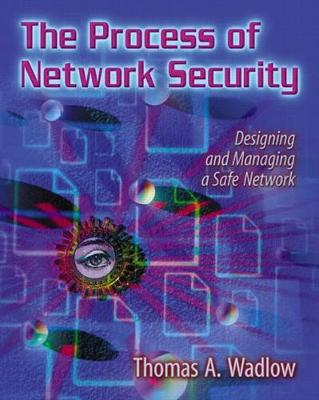 The Process of Network Security: Designing and Managing a Safe Network - Wadlow, Thomas A.