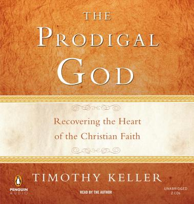 The Prodigal God: Recovering the Heart of the Christian Faith - Keller, Timothy J (Read by)