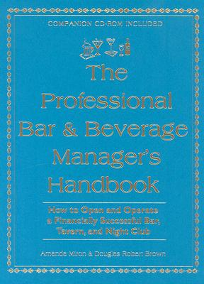 The Professional Bar & Beverage Manager's Handbook: How to Open and Operate a Financially Successful Bar, Tavern and Night Club - Miron, Amanda, and Brown, Douglas Robert