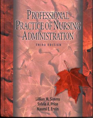 The Professional Practice of Nursing Administration - Simms, Lillian M, and Price, Sylvia A, PhD, RN, and Ervin, Naomi E