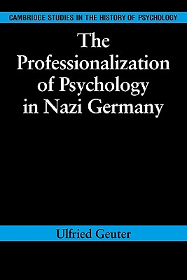 The Professionalization of Psychology in Nazi Germany - Geuter, Ulfried